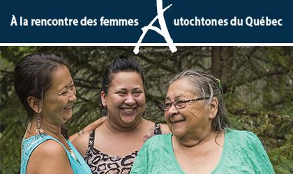 À la rencontre des femmes autochtones du Québec