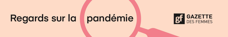 Regards sur la pandémie – Dossier spécial du magazine Gazette des femmes.